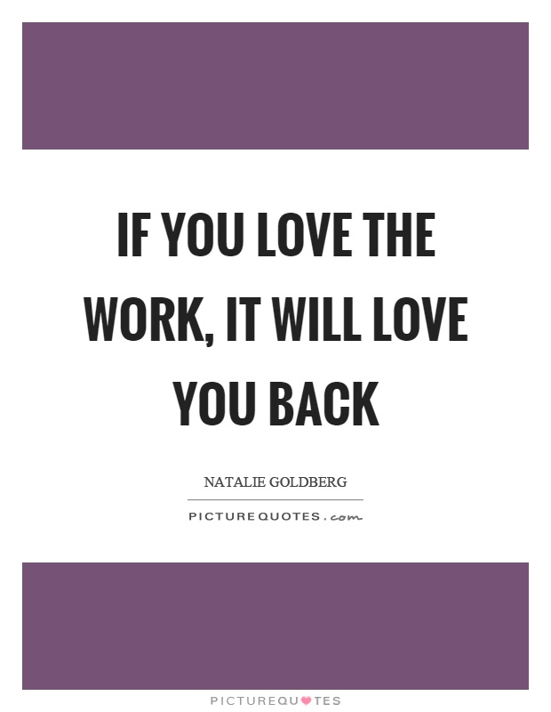 If you love the work, it will love you back Picture Quote #1
