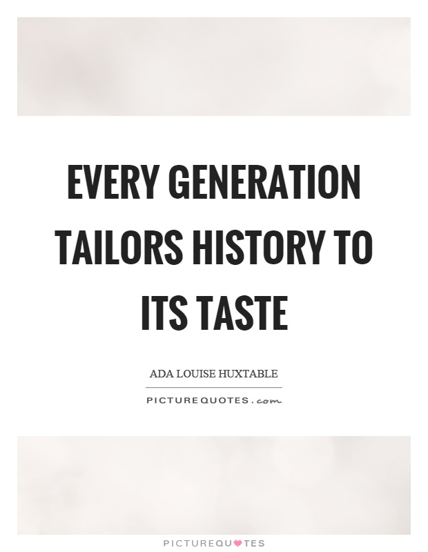 Every generation tailors history to its taste Picture Quote #1