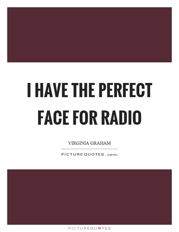 I have the perfect face for radio Picture Quote #1