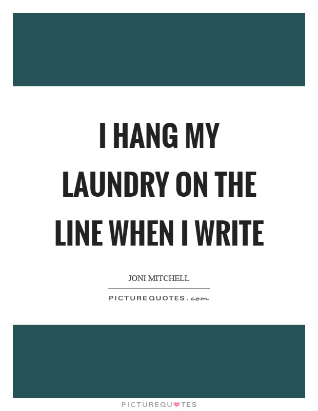 I hang my laundry on the line when I write Picture Quote #1