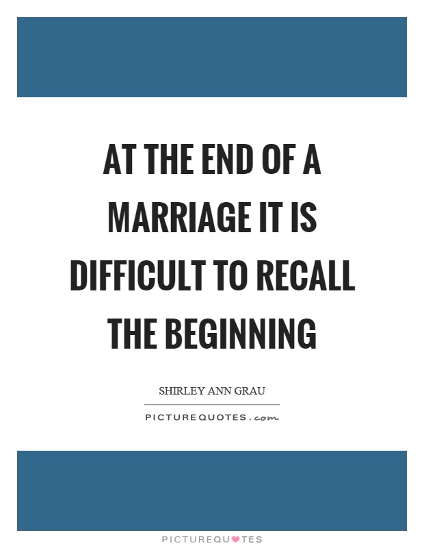 At the end of a marriage it is difficult to recall the beginning Picture Quote #1