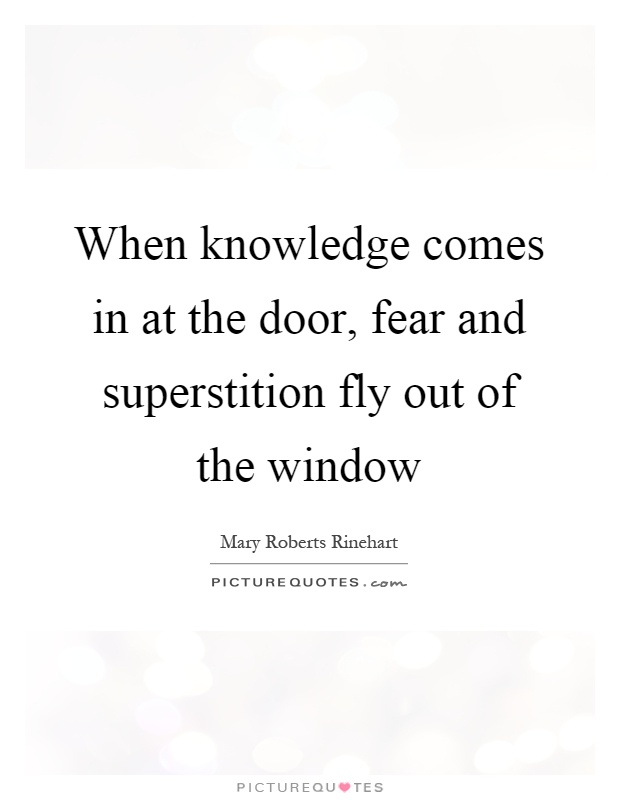 When knowledge comes in at the door, fear and superstition fly out of the window Picture Quote #1