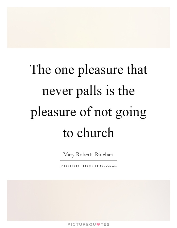 The one pleasure that never palls is the pleasure of not going to church Picture Quote #1