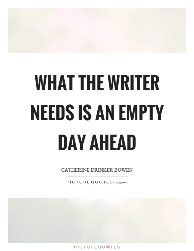 What the writer needs is an empty day ahead Picture Quote #1