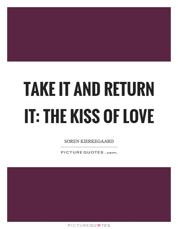 Take it and return it: the kiss of love Picture Quote #1