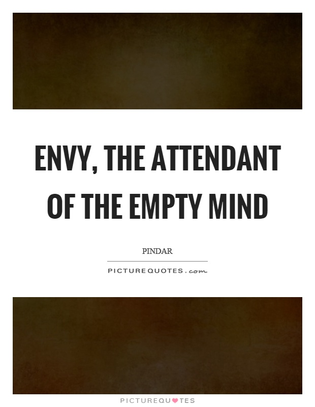 Envy, the attendant of the empty mind Picture Quote #1
