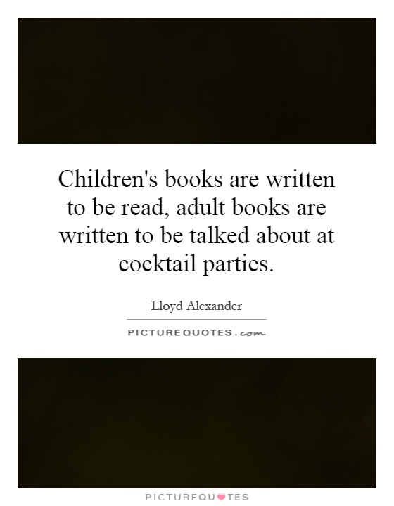 Children's books are written to be read, adult books are written to be talked about at cocktail parties Picture Quote #1