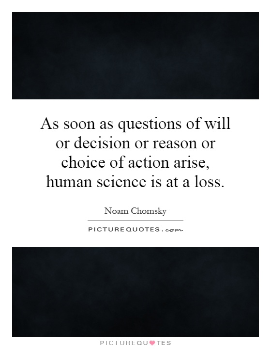 As soon as questions of will or decision or reason or choice of action arise, human science is at a loss Picture Quote #1