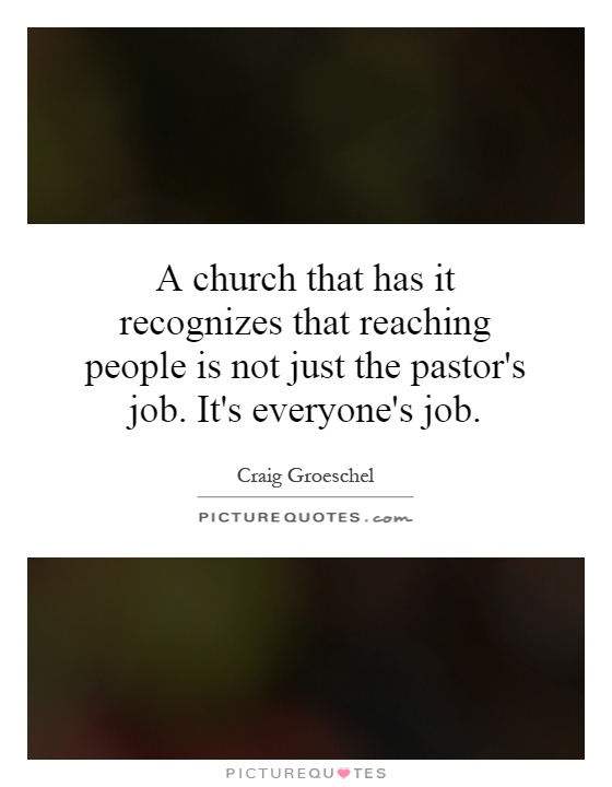 A church that has it recognizes that reaching people is not just a church that has it recognizes that reaching people is not just the pastors job its everyones job altavistaventures Image collections