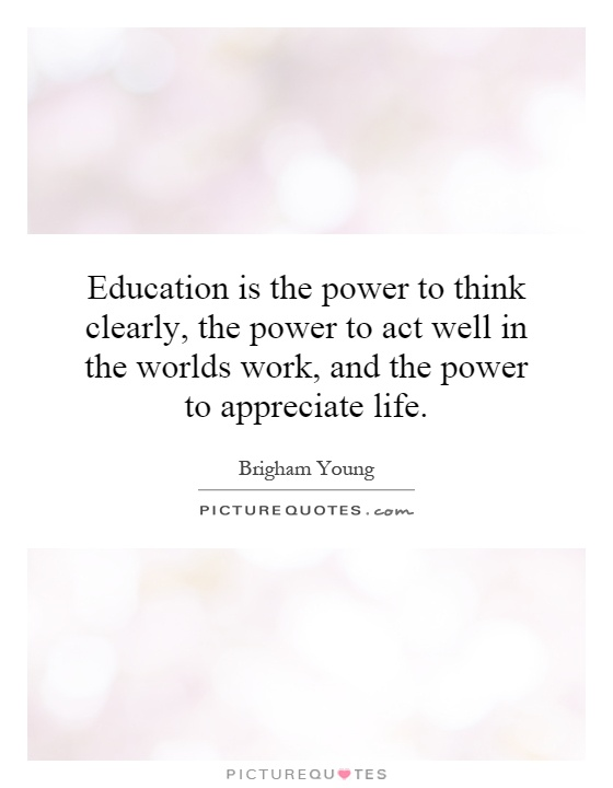 Education is the power to think clearly, the power to act well in the worlds work, and the power to appreciate life Picture Quote #1