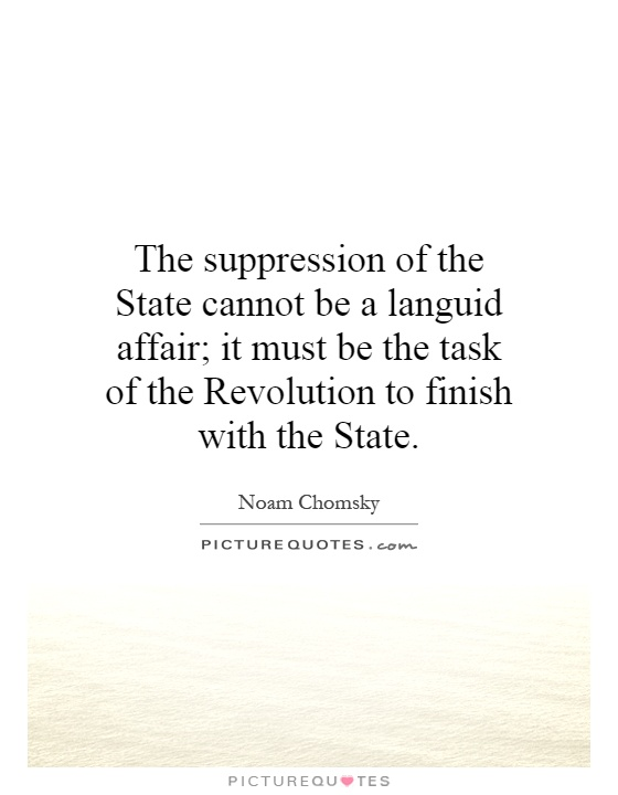 The suppression of the State cannot be a languid affair; it must be the task of the Revolution to finish with the State Picture Quote #1