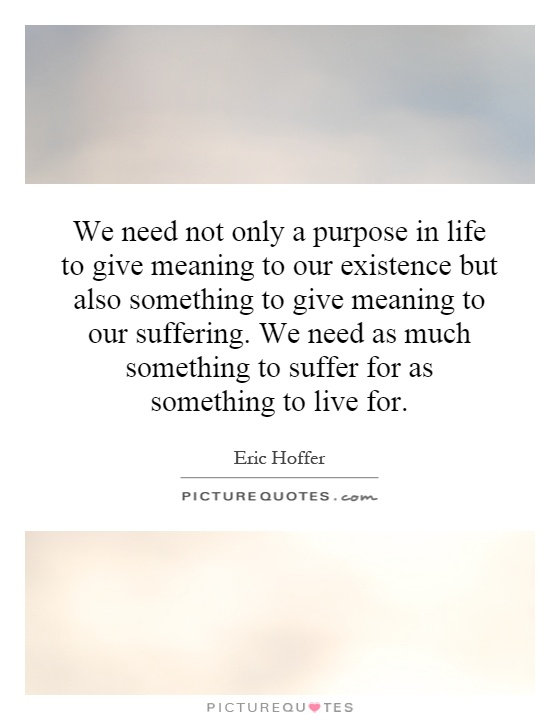 purpose and meaning of human existence essay Human existence and the meaning of life meaning or randomness perspectives on human purpose conclusion: the meaning of life human existence and the meaning.