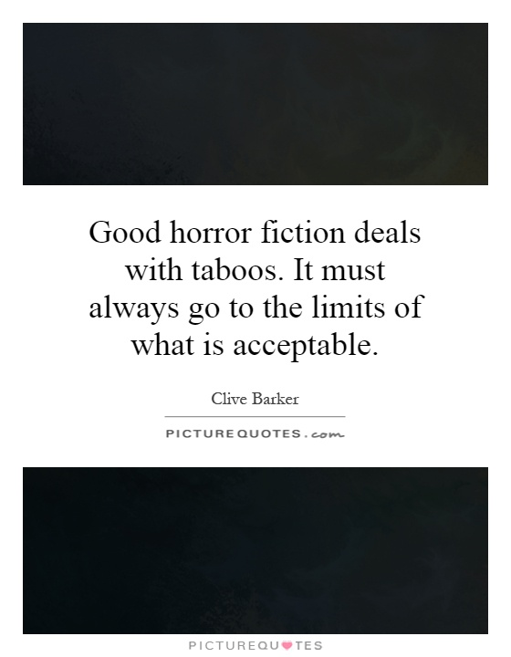 Good horror fiction deals with taboos. It must always go to the limits of what is acceptable Picture Quote #1