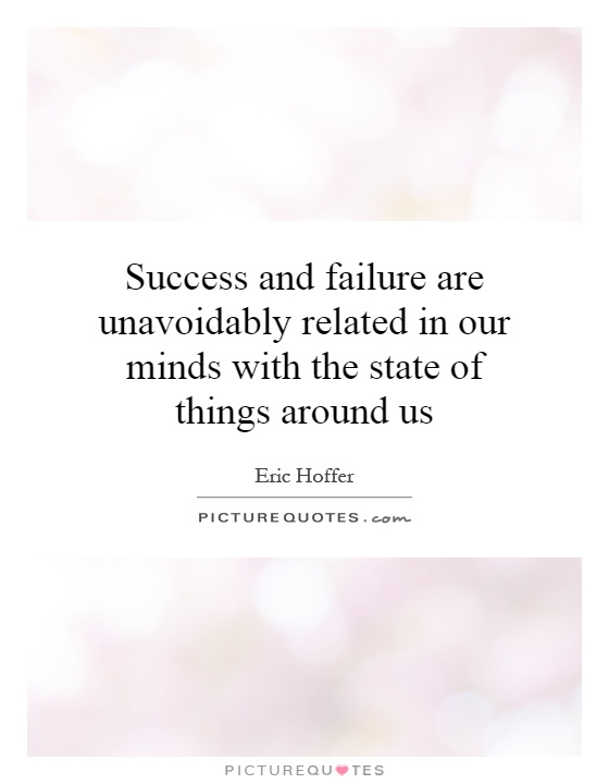 Success and failure are unavoidably related in our minds with the state of things around us Picture Quote #1