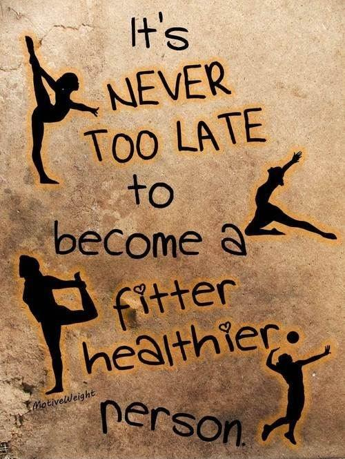 It's never too late to become a fitter, healthier person Picture Quote #1