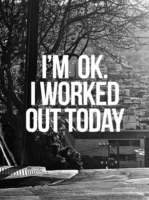 I'm ok. I worked out today Picture Quote #1