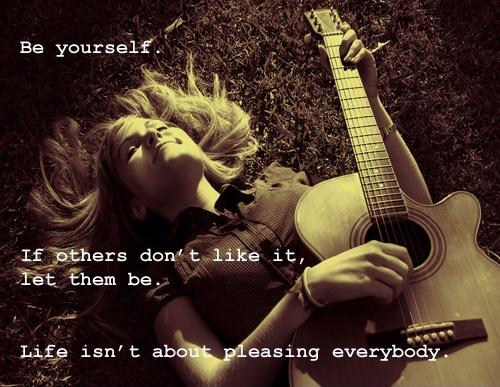 Be yourself. If others don't like it, then let them be. Life isn't about pleasing everybody Picture Quote #1