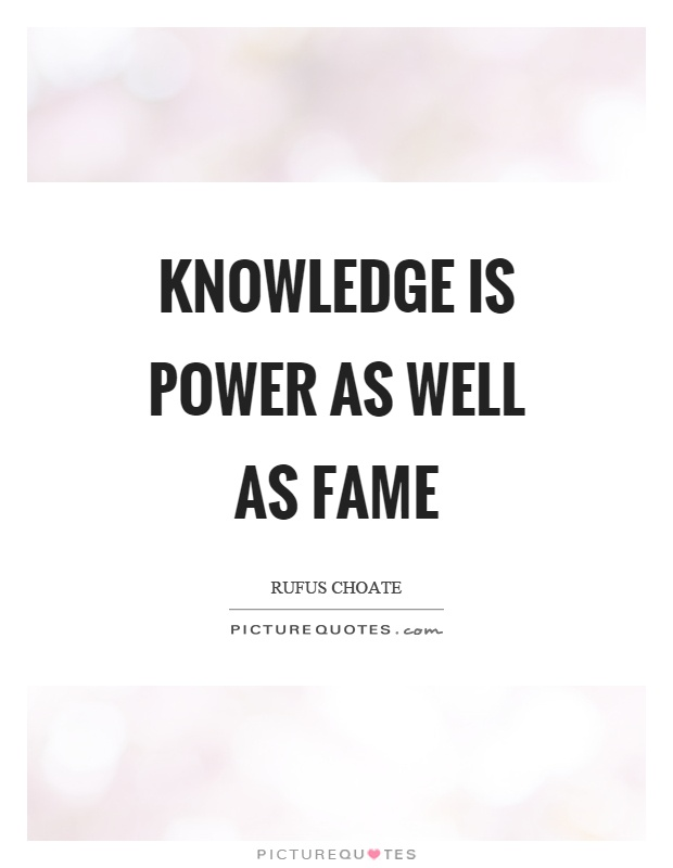 Knowledge is power as well as fame Picture Quote #1