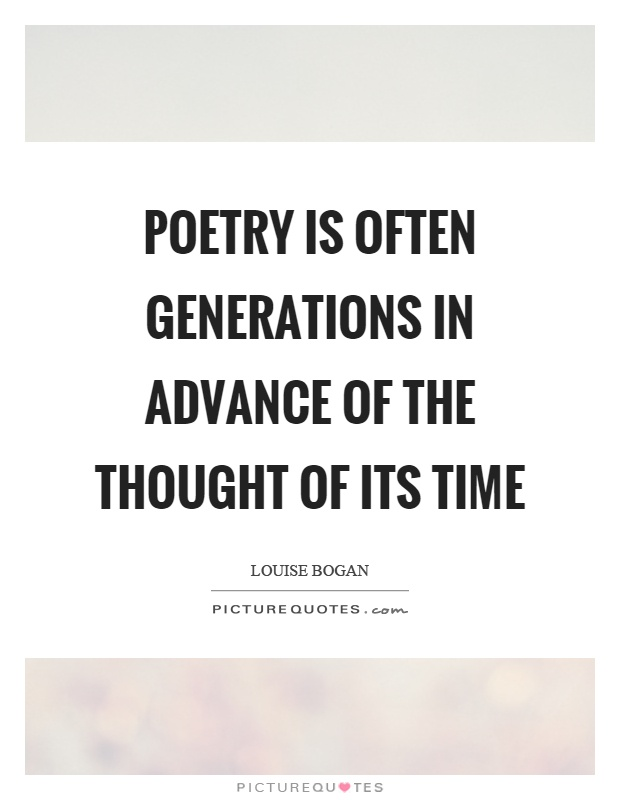 Poetry is often generations in advance of the thought of its time Picture Quote #1