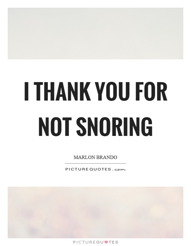 I thank you for not snoring Picture Quote #1