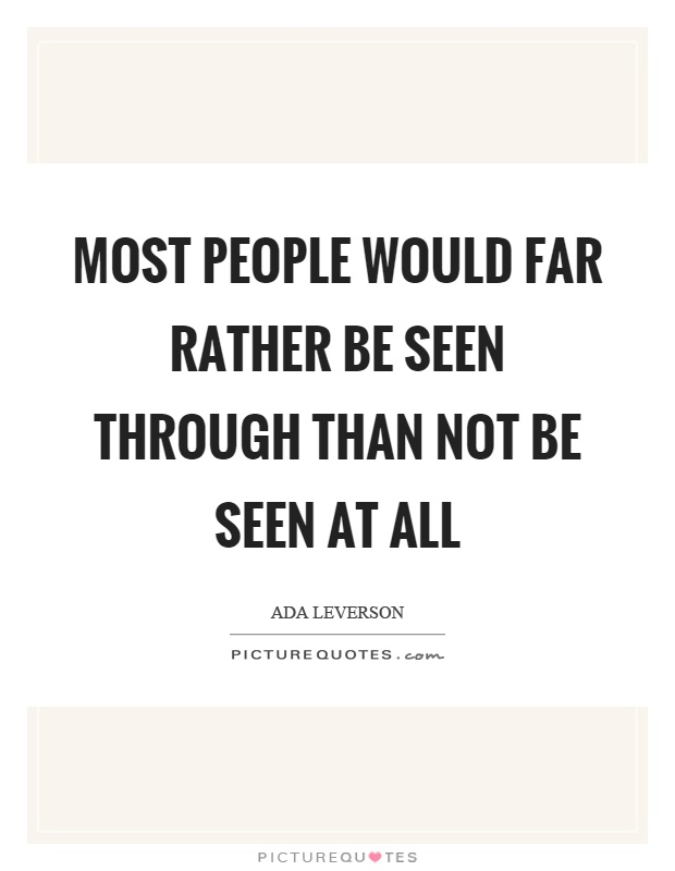 Most people would far rather be seen through than not be seen at all Picture Quote #1
