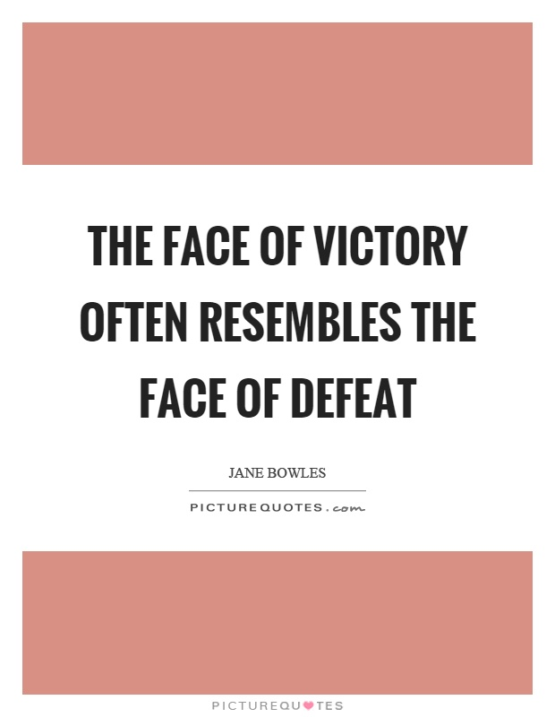 The face of victory often resembles the face of defeat Picture Quote #1