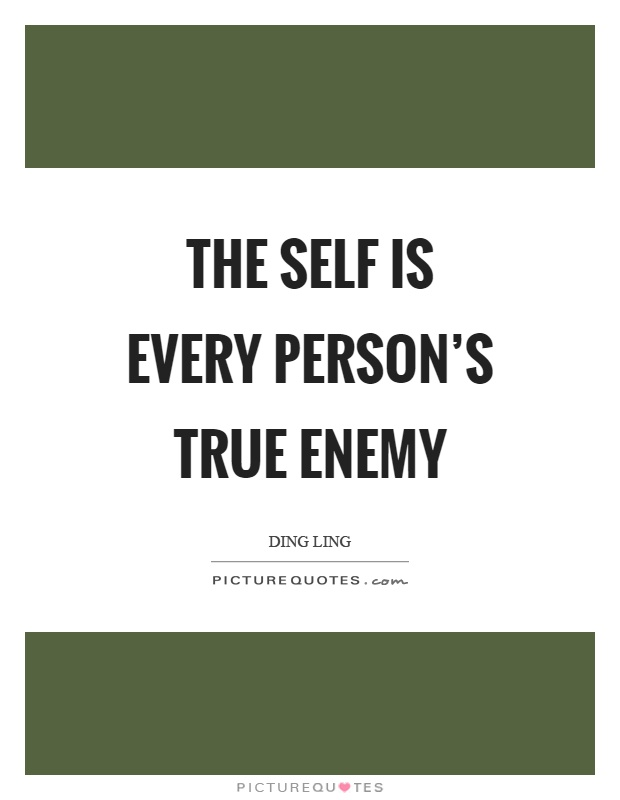 The self is every person's true enemy Picture Quote #1