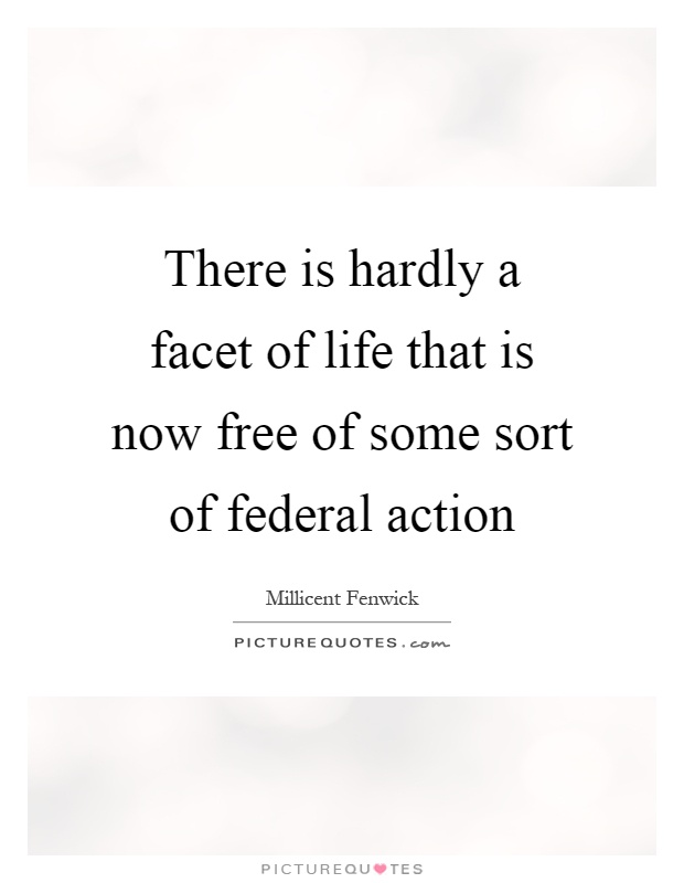 There is hardly a facet of life that is now free of some sort of federal action Picture Quote #1