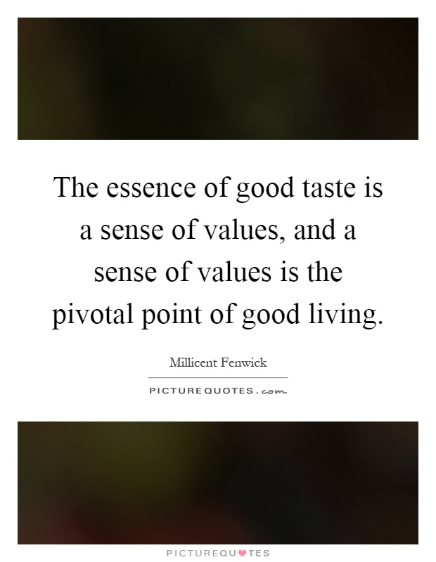 The essence of good taste is a sense of values, and a sense of values is the pivotal point of good living Picture Quote #1