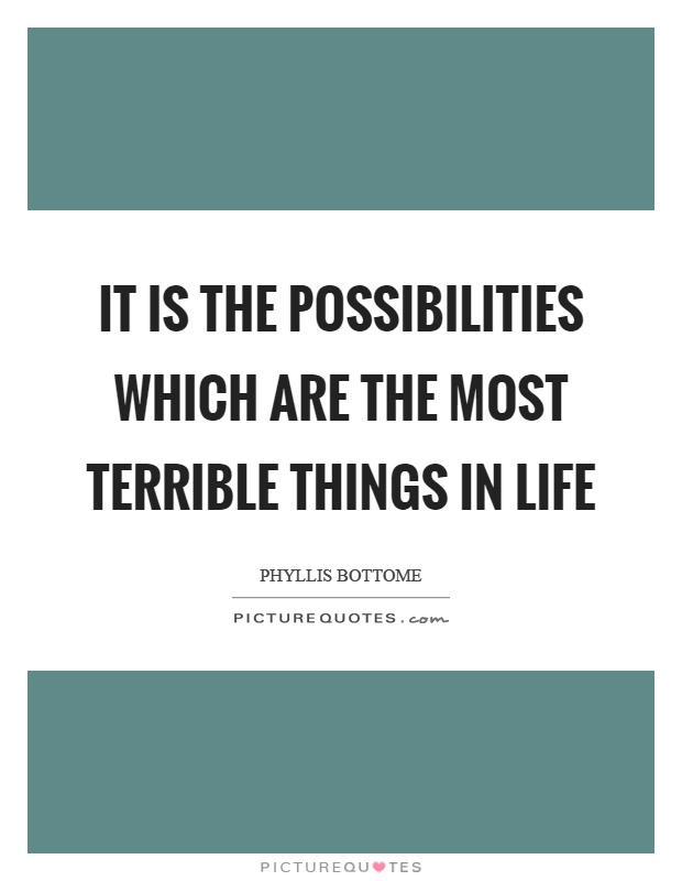 It is the possibilities which are the most terrible things in life Picture Quote #1