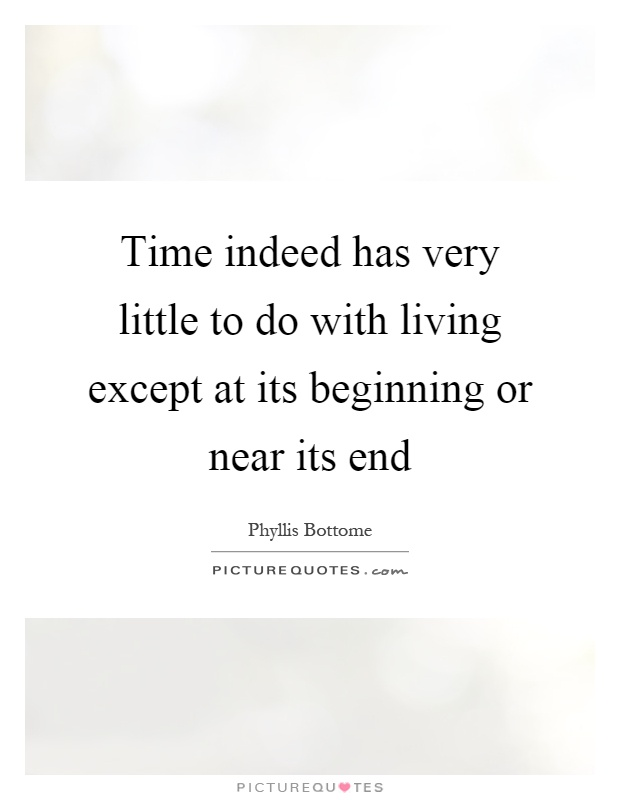 Time indeed has very little to do with living except at its beginning or near its end Picture Quote #1