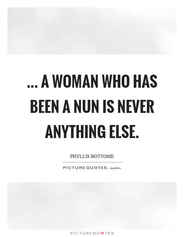 ... a woman who has been a nun is never anything else Picture Quote #1
