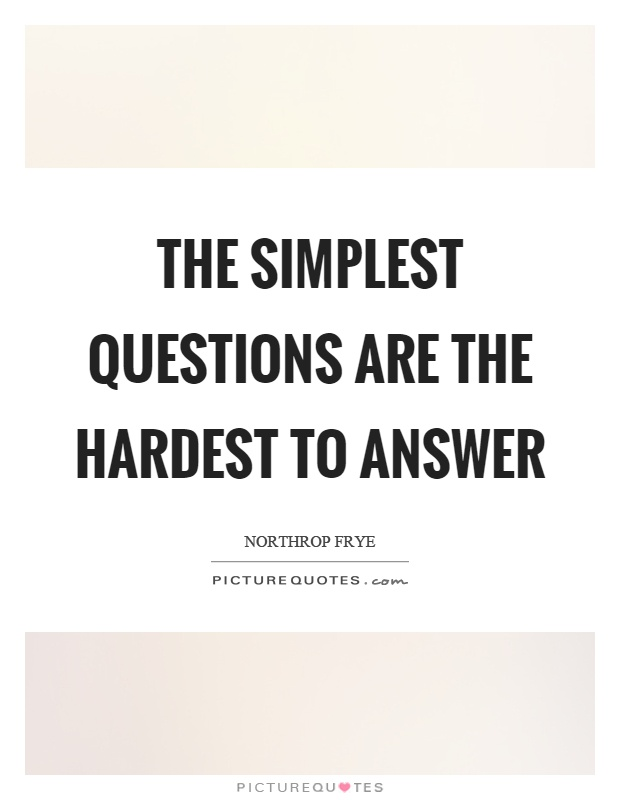 The simplest questions are the hardest to answer Picture Quote #1
