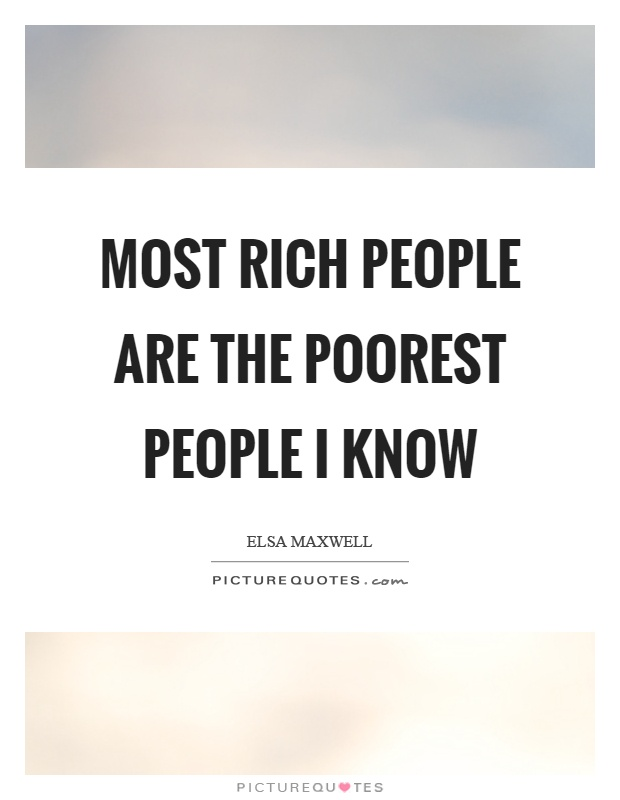 Most rich people are the poorest people I know Picture Quote #1