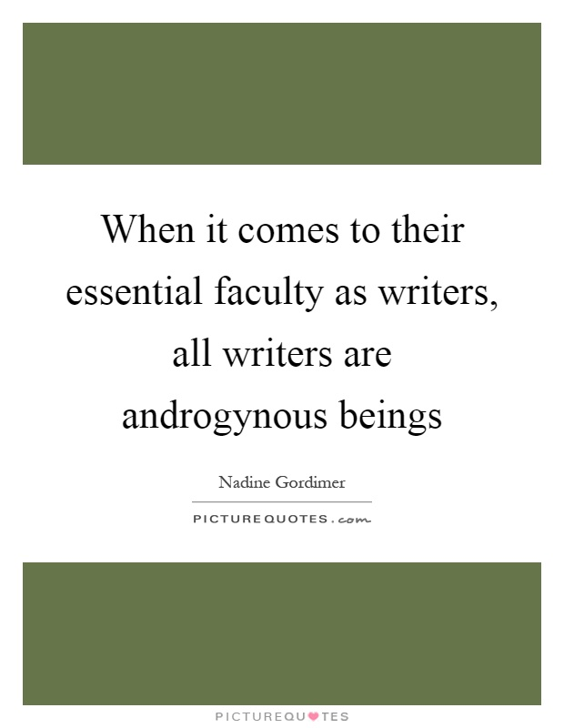 When it comes to their essential faculty as writers, all writers are androgynous beings Picture Quote #1