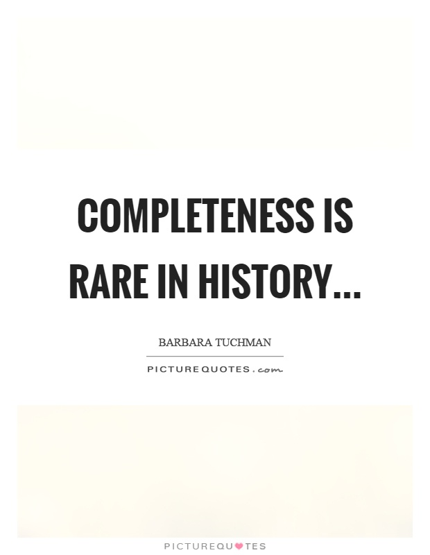 Completeness is rare in history Picture Quote #1