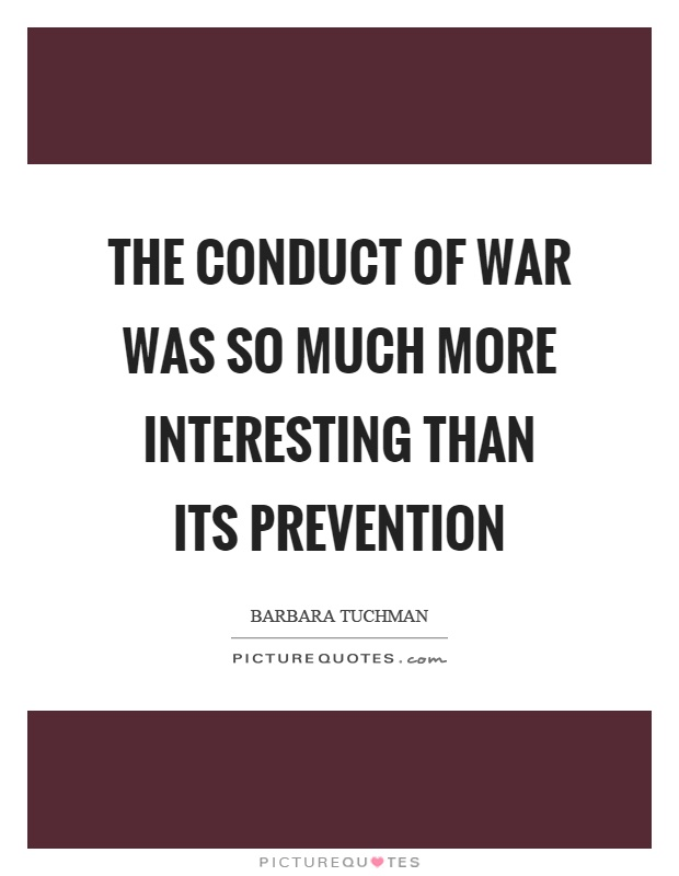 The conduct of war was so much more interesting than its prevention Picture Quote #1