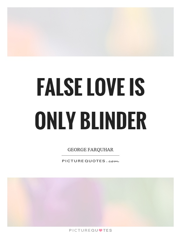 False love is only blinder Picture Quote #1