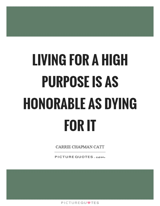 Living for a high purpose is as honorable as dying for it Picture Quote #1