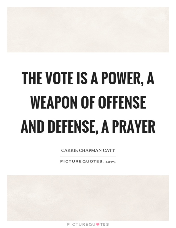 The vote is a power, a weapon of offense and defense, a prayer Picture Quote #1