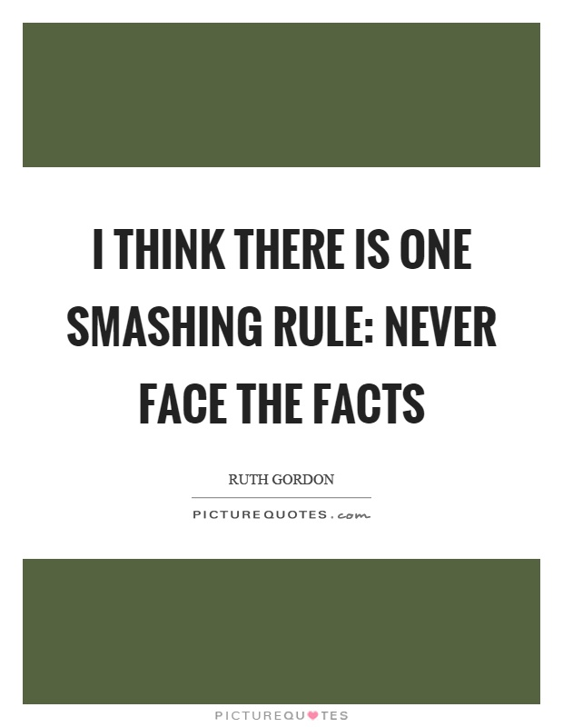 I think there is one smashing rule: never face the facts Picture Quote #1