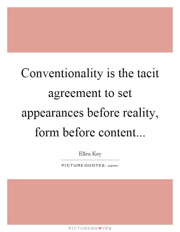 Conventionality is the tacit agreement to set appearances before reality, form before content Picture Quote #1