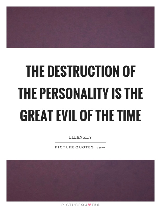 The destruction of the personality is the great evil of the time Picture Quote #1