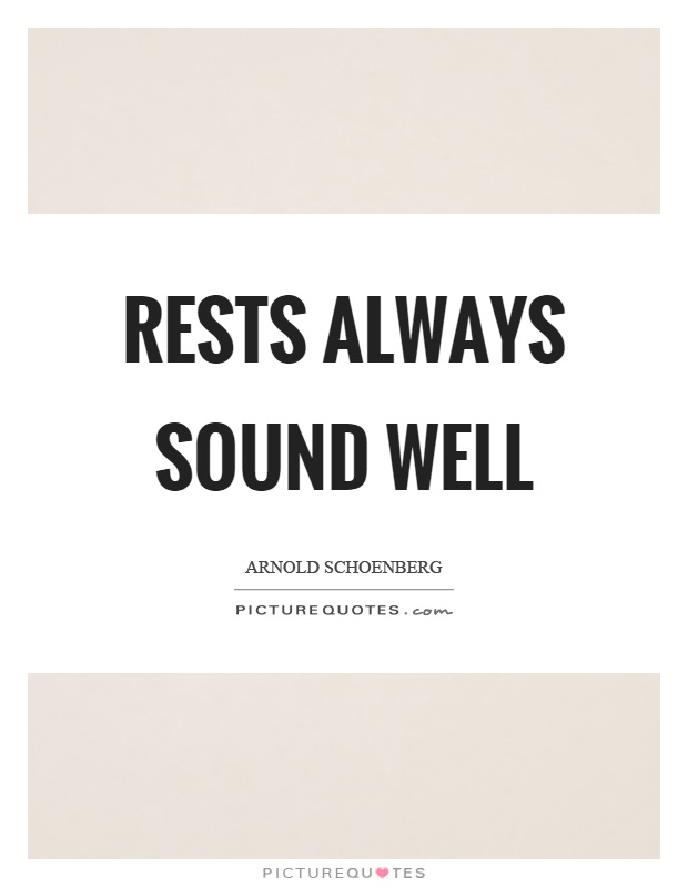 Rests always sound well Picture Quote #1