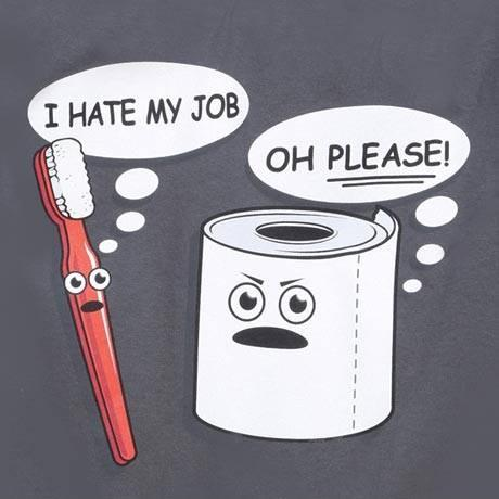 I hate my job. Oh please! Picture Quote #1