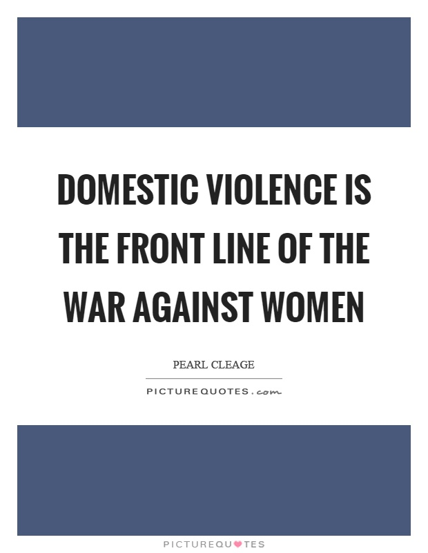 Domestic violence is the front line of the war against women Picture Quote #1