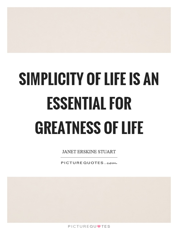 Simplicity of life is an essential for greatness of life Picture Quote #1