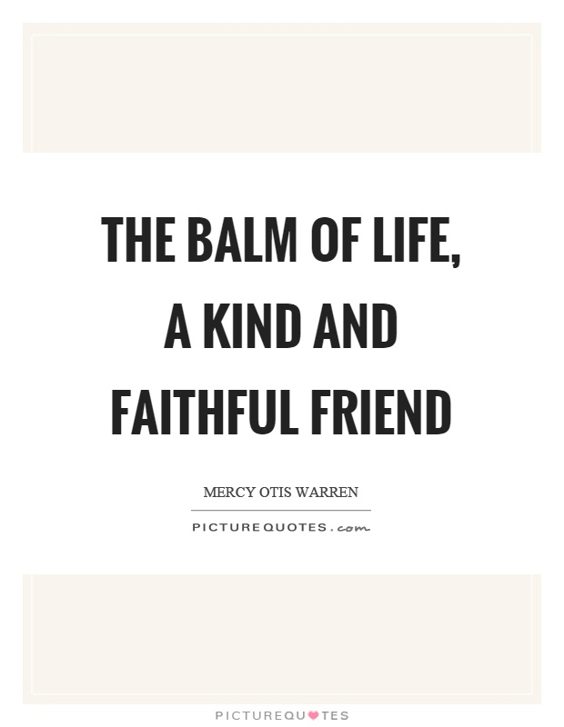 The balm of life, a kind and faithful friend Picture Quote #1