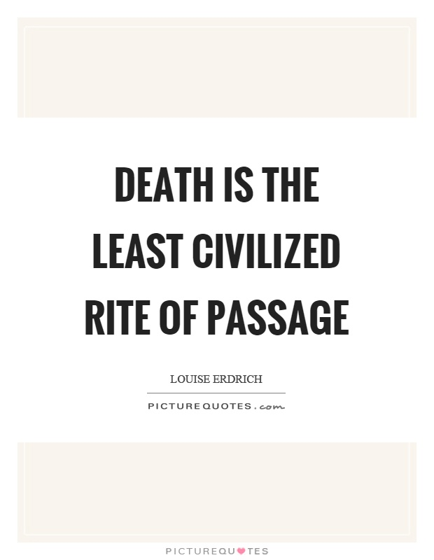 Death is the least civilized rite of passage Picture Quote #1