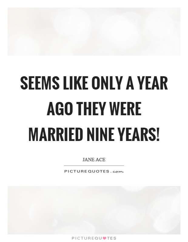 Seems like only a year ago they were married nine years! Picture Quote #1